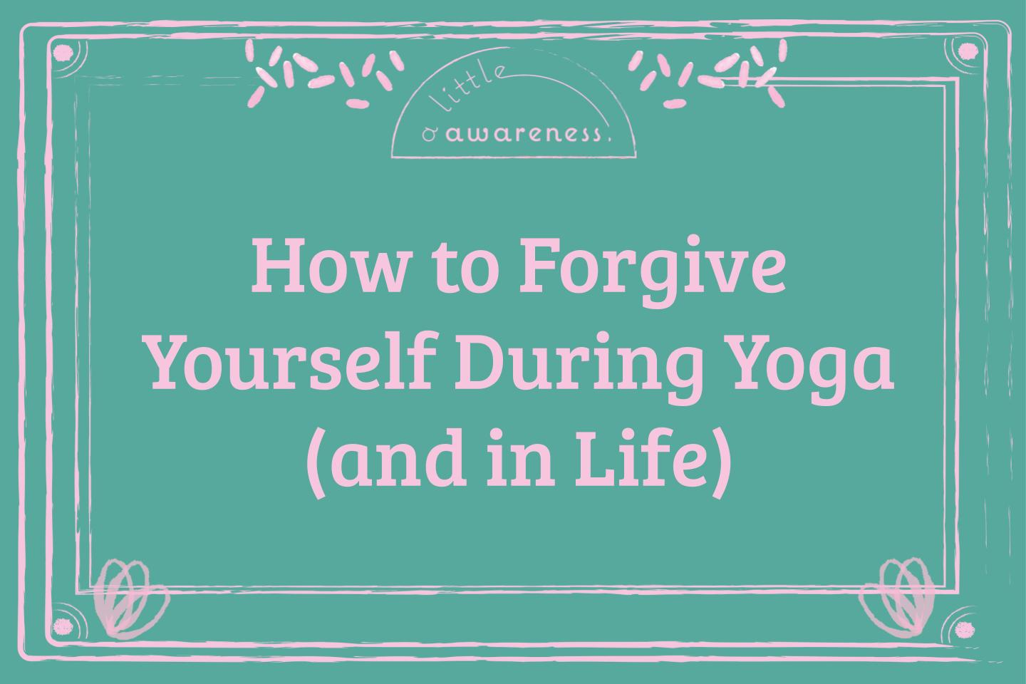 How to Forgive Yourself Yoga