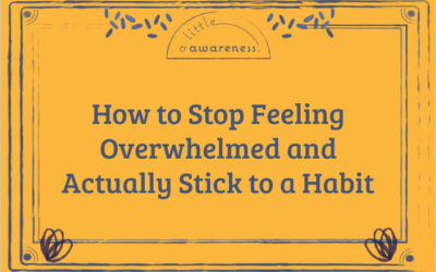 How to Stop Feeling Overwhelmed and Actually Stick to a Habit